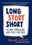 Long Story Short: The Only Storytelling Guide You'll Ever Need