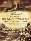 The Great War at Sea- The Opening Salvos: Contemporary Combat Images from the Great War