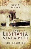 The Lusitania Saga & Myth: 100 Years On