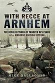 With Recce at Arnhem: The Recollections of a 1st Airborne Division Veteran- Des Evans