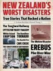 New Zealand's Worst Disasters: True stories that rocked a nation