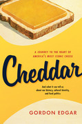 Cheddar: A Journey to the Heart of America's Most Iconic Cheese