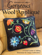 Gorgeous Wool Appliqué: A Visual Guide to Adding Dimension & Unique Embroidery
