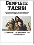 Complete TACHS!: Test for Admission into Catholic HIgh School Study Guide and Practice Test Questions