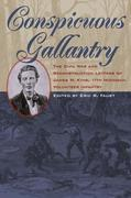 Conspicuous Gallantry: The Civil War and Reconstruction Letters ofJames W. King, 11th Michigan Volunteer Infantry