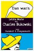 Das war's. Letzte Worte mit Charles Bukowski