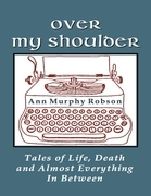 Over My Shoulder: Tales of Life, Death and Almost Everything In Between