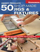 Danny Proulx's 50 Shop-Made Jigs &amp; Fixtures
