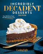 Incredibly Decadent Desserts: Over 100 Divine Treats with 300 Calories or Less