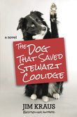 The Dog That Saved Stewart Coolidge: A Novel
