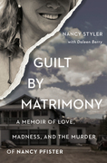 Guilt by Matrimony: A Memoir of Love, Madness, and the Murder of Nancy Pfister