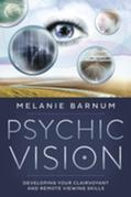 Psychic Vision: Developing Your Clairvoyant & Remote Viewing Skills