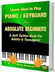 Learn How to Play Piano Keyboard for Absolute Beginners: A Self Tuition Book for Adults and Teenagers!