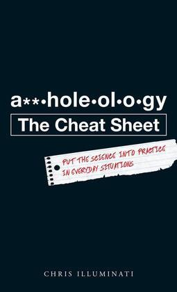 A**holeology - The Cheat Sheet: Put the Science Into Practice in Everyday Situations