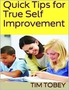 Quick Tips for True Self Improvement