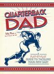 Quarterback Dad: A Play by Play Guide to Tackling Your New Baby