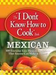 "The ""I Don't Know How to Cook"" Book Mexican"