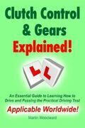 Clutch Control & Gears Explained - An Essential Guide to Learning How to Drive and Passing the Practical Driving Test