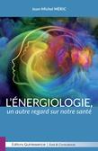 L'énergiologie : un autre regard sur notre santé