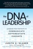The DNA of Leadership: Leverage Your Instincts to: Communicate--Differentiate--Innovate