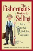 The Fisherman's Guide to Selling: Reel in the Sale - Hook, Line, and Sinker