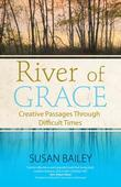 River of Grace: Creative Passages Through Difficult Times