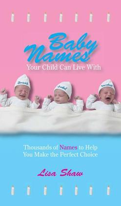 Baby Names Your Child Can Live With: Thousands Of Names To Help You Make The Perfect Choice