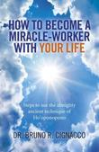 How to Become a Miracle-Worker with Your Life: Steps To Use The Almighty Ancient Technique Of Ho'Oponopono