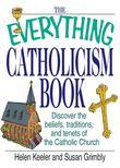 The Everything Catholicism Book: Discover the Beliefs, Traditions, and Tenets of the Catholic Church