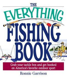 The Everything Fishing Book: Grab Your Tackle Box and Get Hooked on America's Favorite Outdoor Sport