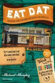 Eat Dat New Orleans: A Guide to the Unique Food Culture of the Crescent City (Up-Dat'd Edition)