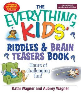 The Everything Kids Riddles & Brain Teasers Book