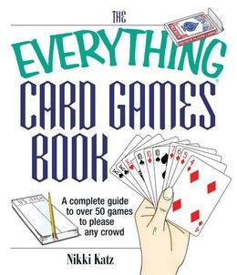 The Everything Card Games Book: A complete guide to over 50 games to please any crowd