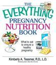 The Everything Pregnancy Nutrition Book: What to Eat to Ensure a Healthy Pregnancy