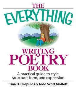 The Everything Writing Poetry Book: A Practical Guide To Style, Structure, Form, And Expression