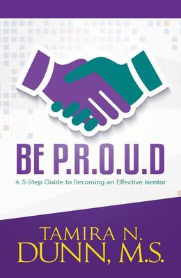 BE P.R.O.U.D.: A 5-Step Guide to Becoming an Effective Mentor