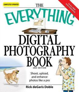 The Everything Digital Photography Book: Utilize the latest technology to take professional grade pictures