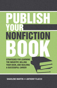 Publish Your Nonfiction Book: Strategies for Learning the Industry, Selling Your Book, and Building a Successful Career