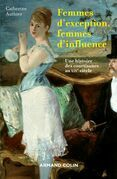 Femmes d'exception, femmes d'influence: Une histoire des courtisanes au XIXe siècle