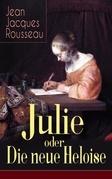 Julie oder Die neue Heloise (Vollständige deutsche Ausgabe)