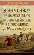 Schelmuffskys warhafftige curiöse und sehr gefährliche Reisebeschreibung zu Wasser und Lande (Vollständige Ausgabe)