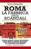 Roma, la fabbrica degli scandali