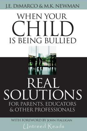 When Your Child Is Being Bullied: Real Solutions for Parents, Educators & Other Professionals