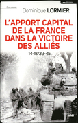 L'apport capital de la France dans la victoire des allis 14-18/40-45