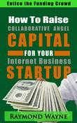 How  To  Raise Collaborative Angel CAPITAL  For Internet Business Startup
