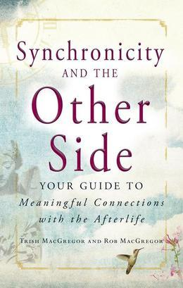 Synchronicity and the Other Side: Your Guide to Meaningful Connections with the Afterlife