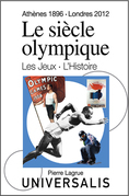 Le Siècle olympique. Les Jeux et l'Histoire (Athènes, 1896-Londres, 2012)