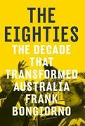 The Eighties: The Decade That Transformed Australia