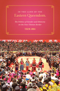 In the Land of the Eastern Queendom: The Politics of Gender and Ethnicity on the Sino-Tibetan Border