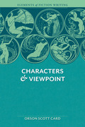 Elements of Fiction Writing - Characters & Viewpoint: Proven Advice and Timeless Techniques for Creating Compelling Characters by an Award-Winning Aut